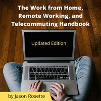 The Work From Home, Remote Working and Telecommuting Handbook - Audiobook narrated by Jason Rosette on Ausible, iTunes and Other platforms