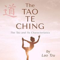 The Tao Te Ching, or The Tao and its Characteristics - Written by Lao Tzu, Narrated by Jaosn Rosette
